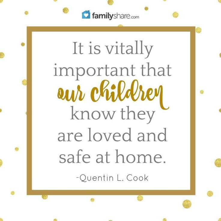 It is vitally important the  our children know they are love and safe at home. - Queintin L. Cook