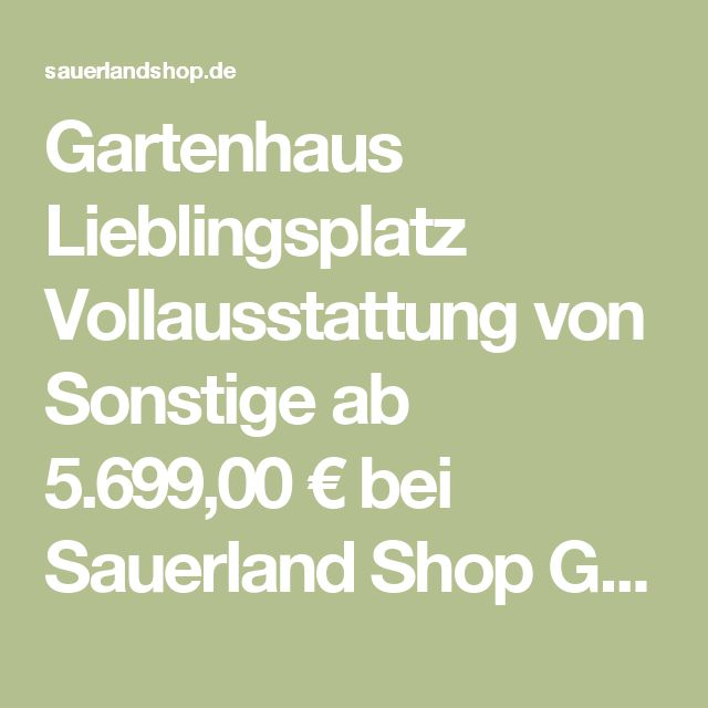 Gartenhaus Lieblingsplatz Vollausstattung von Sonstige ab 5.699,00 € bei Sauerland Shop Garten & Wellness Holz-Gartenhaus
