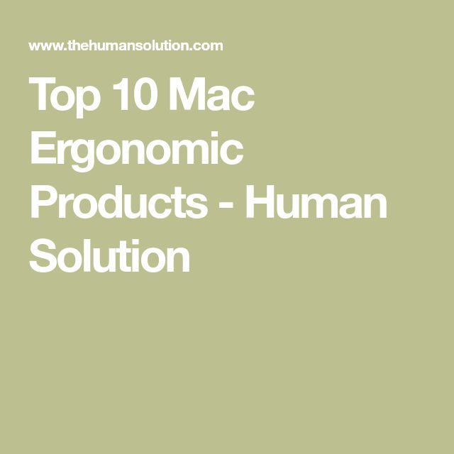 Top 10 Mac Ergonomic Products - Human Solution