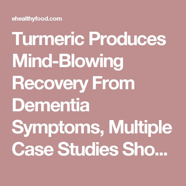 Turmeric Produces Mind-Blowing Recovery From Dementia Symptoms, Multiple Case Studies Show - eHealthyFood