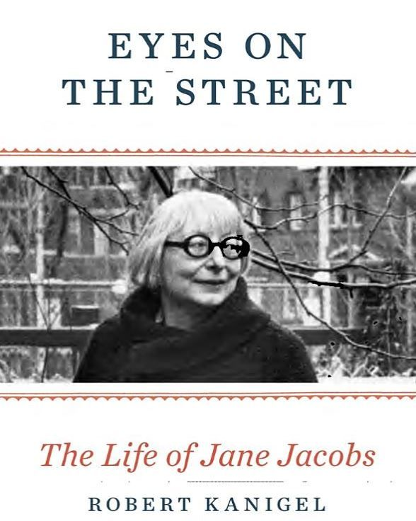REVIEW: A New Biography of Jane Jacobs, the Urban Visionary of Greenwich Village  Eyes on the Street: The Life of Jane Jacobs by Robert Kanigel http://www.biographicalinquiries2.com/review-a-new-biography-of-jane-jacobs-the-urban-visionary-of-greenwich-village