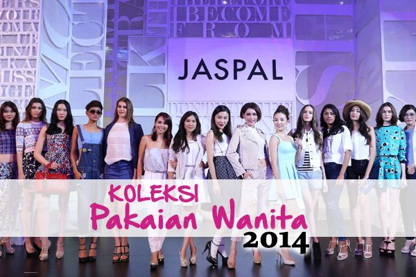 Miliki Koleksi Pakaian Wanita Musim Bunga/Panas 2014 JASPAL | http://www.wom.my/gaya-hidup/koleksi-pakaian-wanita-2014-jaspal/