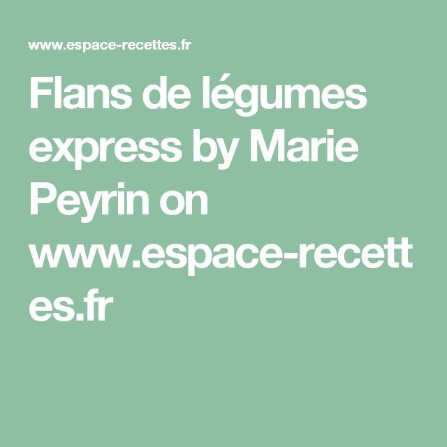 Flans de légumes express by Marie Peyrin on www.espace-recettes.fr