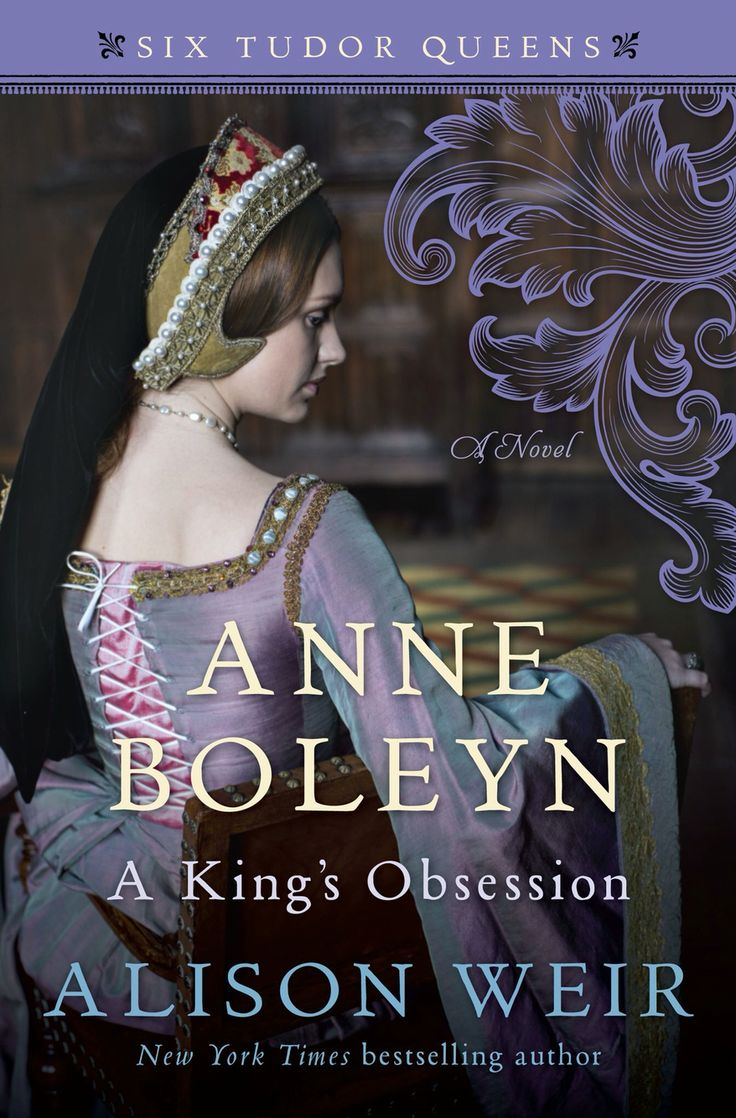 Anne Boleyn: A King's Obsession (Six Tudor Queens Series) by Alison Weir To Be Released: May 18, 2017