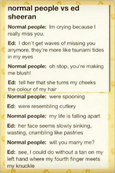 Normal people vs Ed Sheeran. i cant explain my obsession with ed i love him so much!!!!!