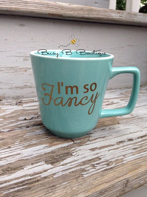 I'm so Fancy... need I say more?! I'm So Fancy Mug by BusyBBoutique on Etsy, $13.00