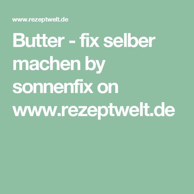 Butter - fix selber machen by sonnenfix on www.rezeptwelt.de