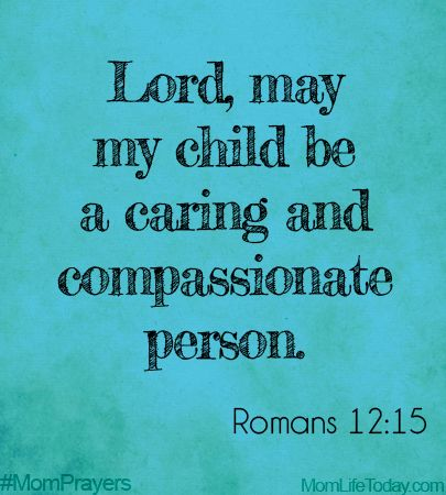 Lord, may my child be a caring and compassionate person.  #MomPrayers