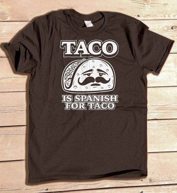 Funny!  Someone literally asked me how to say taco in Spanish one year...Taco is Spanish for Taco tshirt funny geek geeky by odysseyroc, $14.95