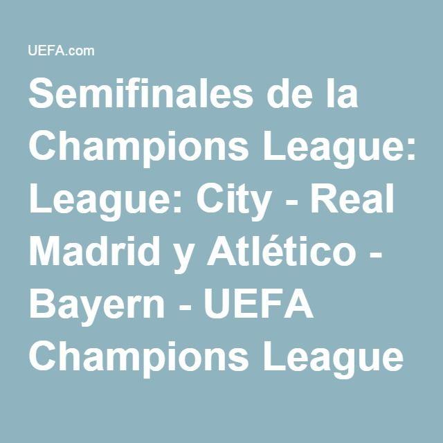 Semifinales de la Champions League: City - Real Madrid y Atlético - Bayern - UEFA Champions League - Noticias - UEFA.com