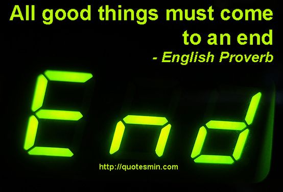 all good things must come to an end essay All good things must come to an end some people say that all good things must come to an end i agree with those people i know you might be thinking why.