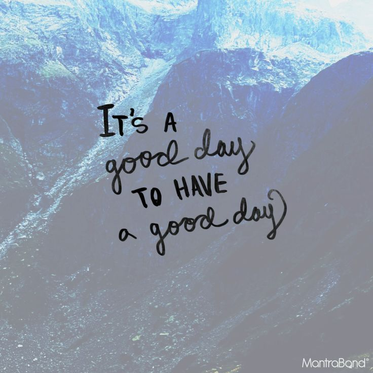Inspirational Day Quotes: IT'S A GOOD DAY TO HAVE A GOOD DAY