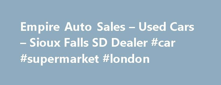 Empire Auto Sales – Used Cars – Sioux Falls SD Dealer #car #supermarket #london http://car-auto.nef2.com/empire-auto-sales-used-cars-sioux-falls-sd-dealer-car-supermarket-london/  #car sellers # Empire Auto Sales – Sioux Falls SD, 57105 Home of the Certified used car and truck store, Low Price Cars and Trucks with a 3 month warranty included in the price. We are Family owned and operated.…Continue Reading