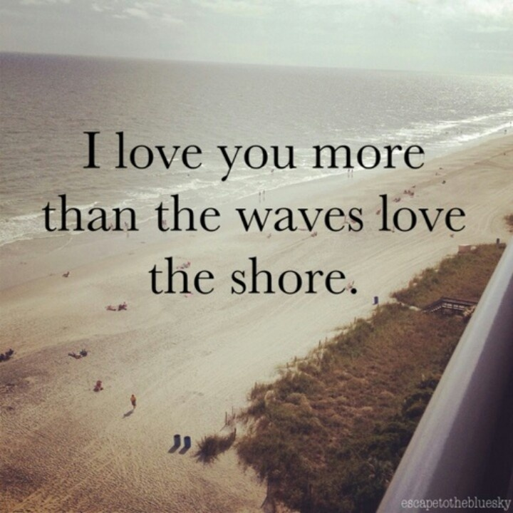Waves Quotes: I Love You More Than The Waves Love The Shore