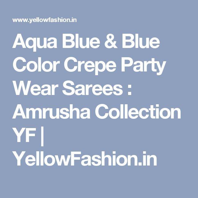 Aqua Blue & Blue Color Crepe Party Wear Sarees : Amrusha Collection YF   YellowFashion.in