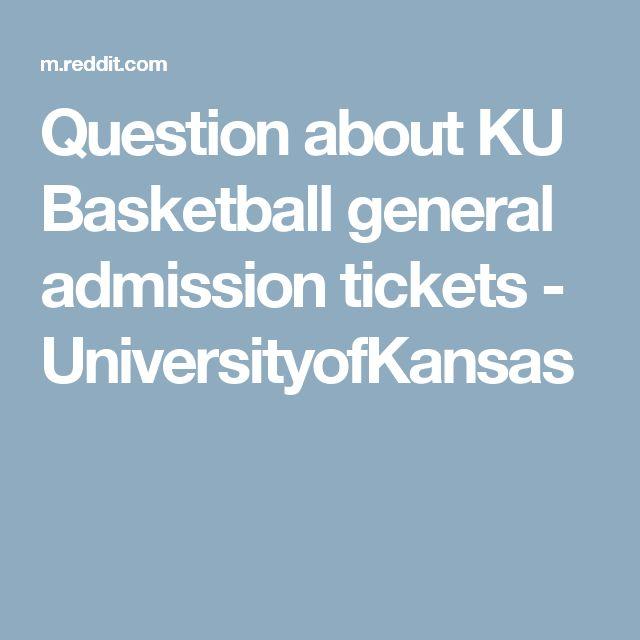 Question about KU Basketball general admission tickets - UniversityofKansas