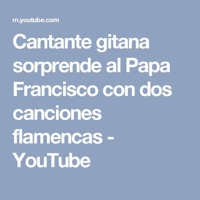 Cantante gitana sorprende al Papa Francisco con dos canciones flamencas - YouTube