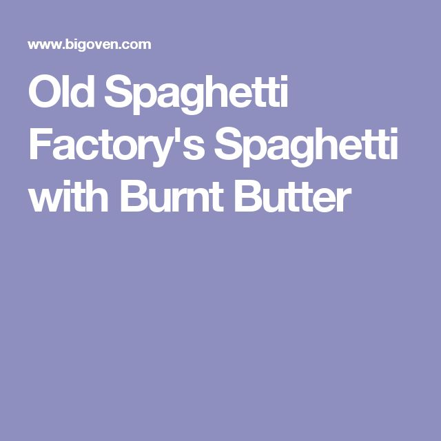 Old Spaghetti Factory's Spaghetti with Burnt Butter