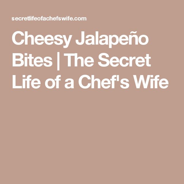 Cheesy Jalapeño Bites   The Secret Life of a Chef's Wife