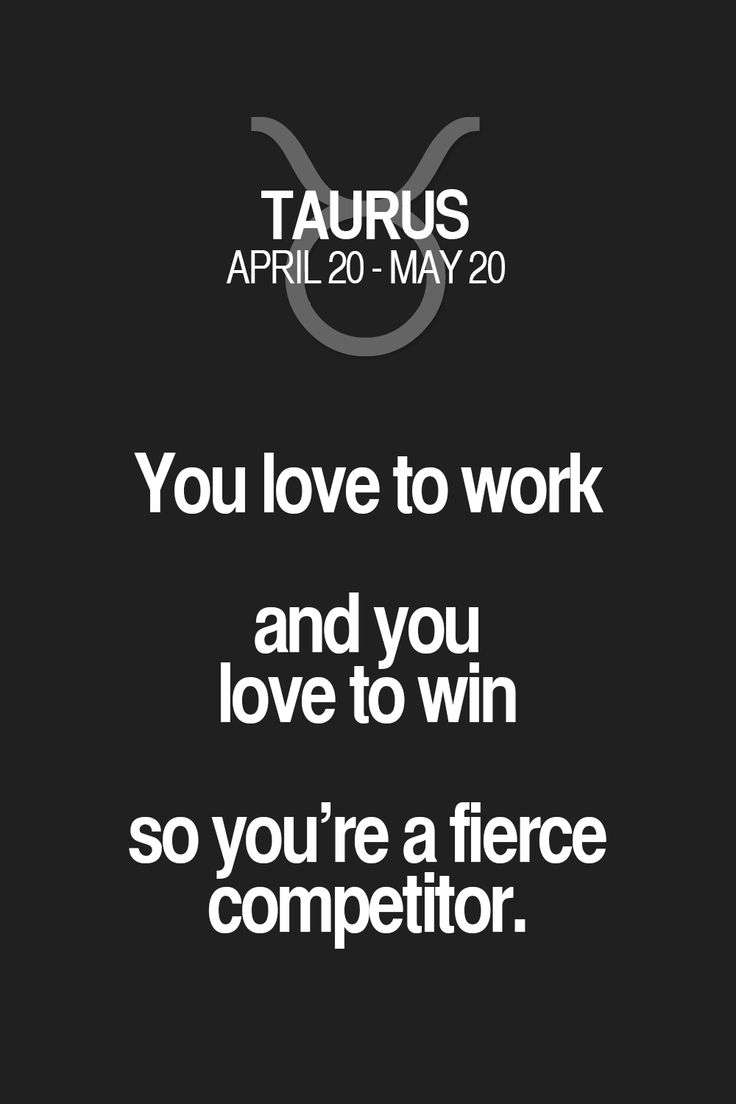 You love to work and you love to win so you're a fierce competitor. Taurus | Taurus Quotes | Taurus Horoscope | Taurus Zodiac Signs