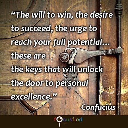 The will to win the desire to succeed the urge to reach your full potential these are the keys that will unlock the door to personal excellence. #Quotes #Positivity https://www.focusfied.com