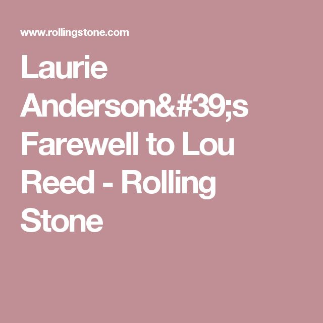 Laurie Anderson's Farewell to Lou Reed - Rolling Stone