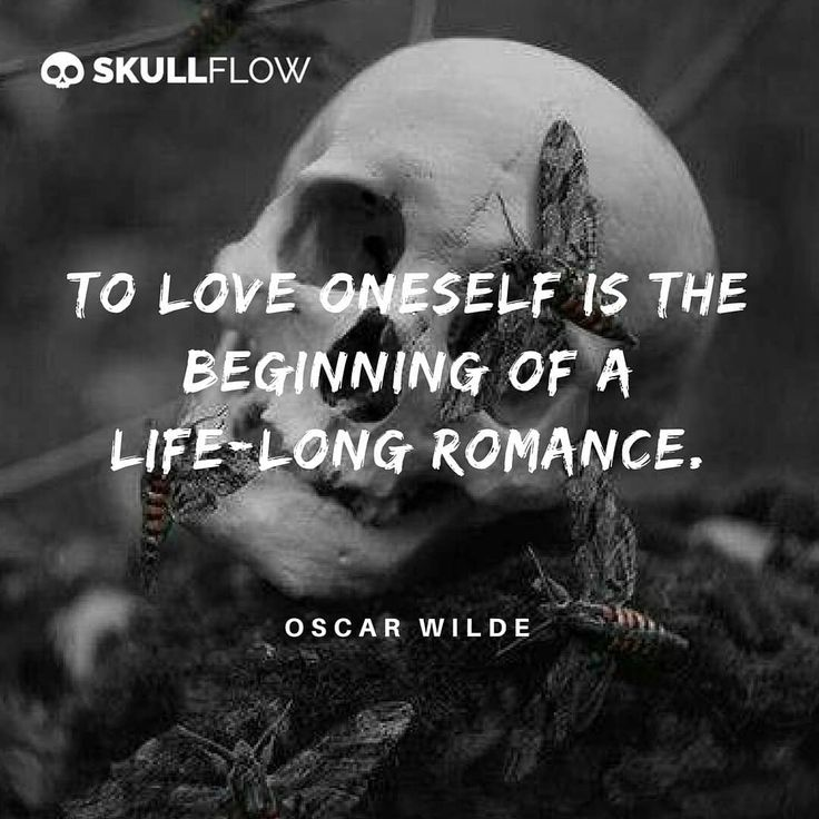 To Love Oneself is the Beginning of a Life-Long Romance. ☠💀☠❤ - Oscar Wilde    #skull #skeleton #goth #gothic #Dailyquotes #DailyInspirations