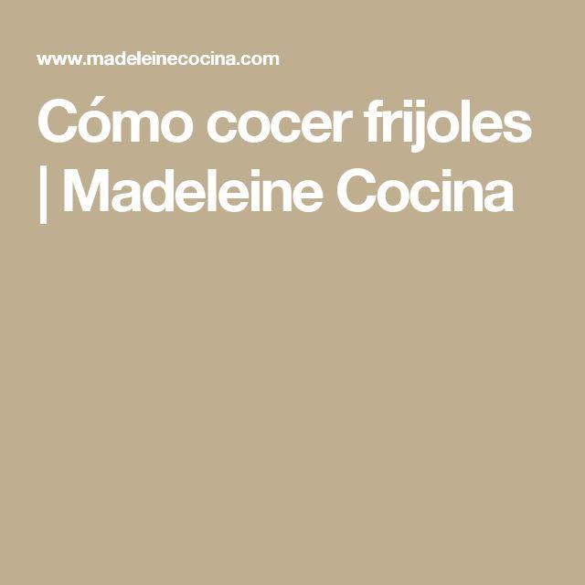 Cómo cocer frijoles | Madeleine Cocina