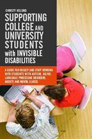 Supporting College and University Students with Invisible Disabilities: A Guide for Faculty and…