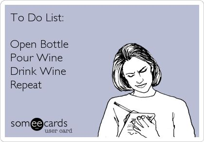 Funny Drinks/Happy Hour Ecard: To Do List: Open Bottle Pour Wine Drink Wine Repeat.