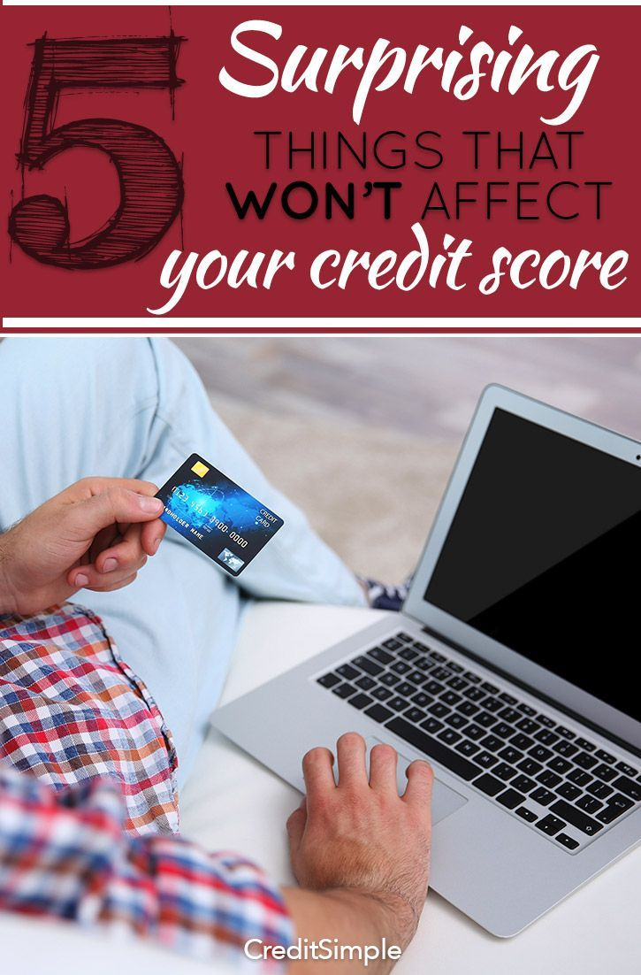Not everything affects your credit score. Here 5 surprising things that don't.