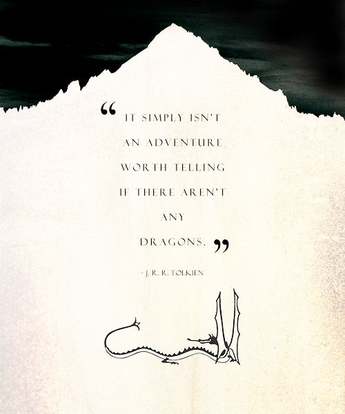 "Tolkien quote ~ ""It simply isn't an adventure worth telling if there are no dragons"""