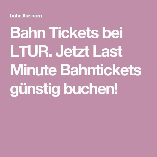 Bahn Tickets bei LTUR. Jetzt Last Minute Bahntickets günstig buchen!
