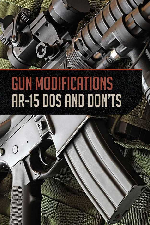 Gun Modifications - AR-15 Dos and Don'ts   The Right Gun Modifications for your Intended Purpose By Gun Carrier http://guncarrier.com/gun-modifications-ar-15/
