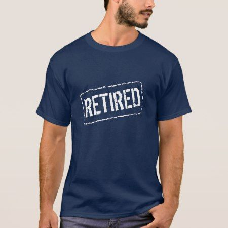 Rubber stamp t shirt for retired person - tap to personalize and get yours