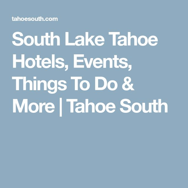 South Lake Tahoe Hotels, Events, Things To Do & More | Tahoe South