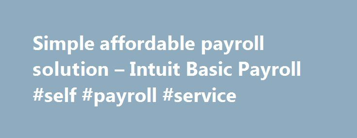 Simple affordable payroll solution – Intuit Basic Payroll #self #payroll #service http://malaysia.remmont.com/simple-affordable-payroll-solution-intuit-basic-payroll-self-payroll-service/  # Fast, accurate and affordable. Q: What do I need to be able to use Basic Payroll? A: You'll need Internet access so Basic Payroll can download the latest payroll tax rates for your automatic paycheck calculations. Also, the federal government requires every person or company paying wages to have an…