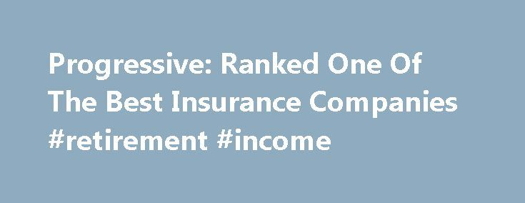 Progressive: Ranked One Of The Best Insurance Companies #retirement #income http://income.remmont.com/progressive-ranked-one-of-the-best-insurance-companies-retirement-income/  #information on life insurance # Get insurance for anything you need Auto 4 out of 5 customers would recommend Progressive Home You could save 7% more on auto when you bundle home + auto Motorcycle Join the #1 motorcycle insurer for as little as just $75/year** RV/Trailer Cruise with the #1 specialty insurer for as…