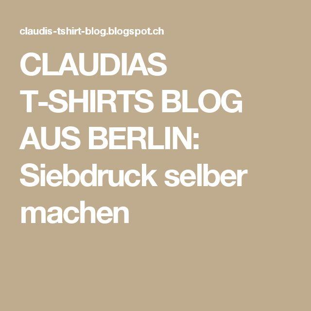 CLAUDIAS T-SHIRTS BLOG AUS BERLIN: Siebdruck selber machen