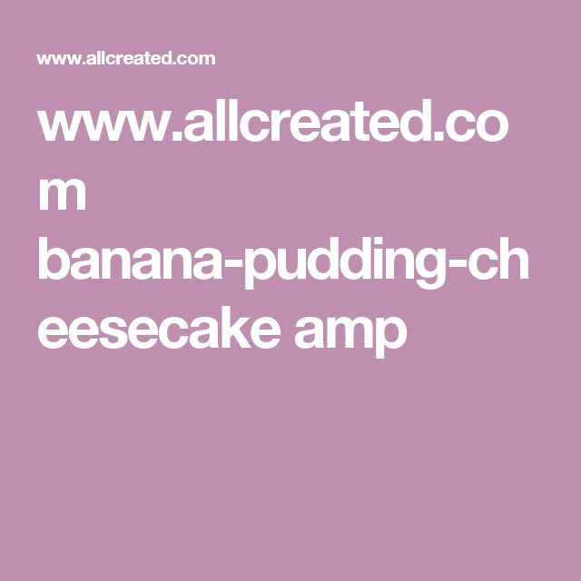 www.allcreated.com banana-pudding-cheesecake amp