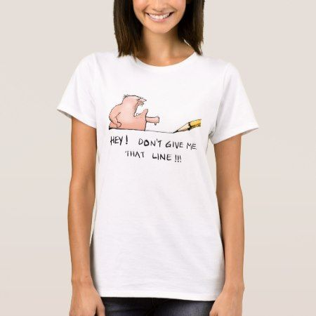 Don't Give Me That Line- Cartoon T-Shirt - click/tap to personalize and buy