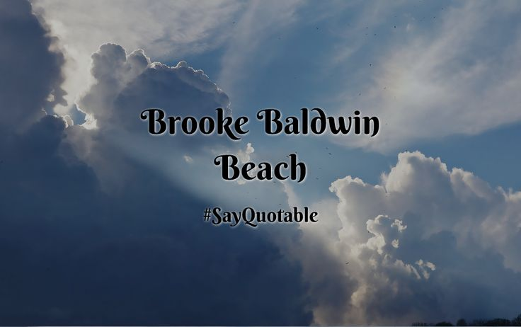 Quotes about Brooke Baldwin Beach  with images background, share as cover photos, profile pictures on WhatsApp, Facebook and Instagram or HD wallpaper - Best quotes