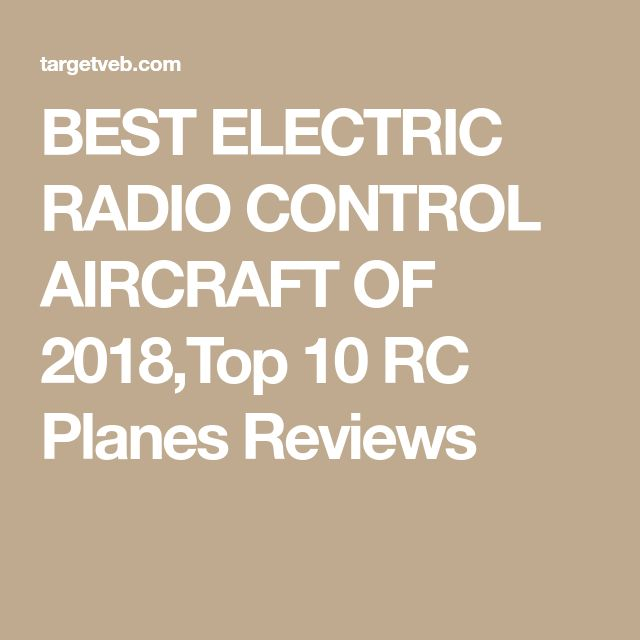 BEST ELECTRIC RADIO CONTROL AIRCRAFT OF 2018,Top 10 RC Planes Reviews