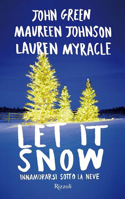 """Atelier dei Libri: Anteprima """"Let it snow, Innamorarsi sotto la neve"""" di John Green, Maureen Johnson, Lauren Myracle. Il Natale si avvicina e l'amore è dietro l'angolo!"""
