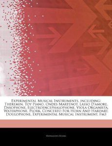Articles on Experimental Musical Instruments, Including: Theremin, Toy Piano, Ondes Martenot, Lasso D'Amore, Daxophone,…