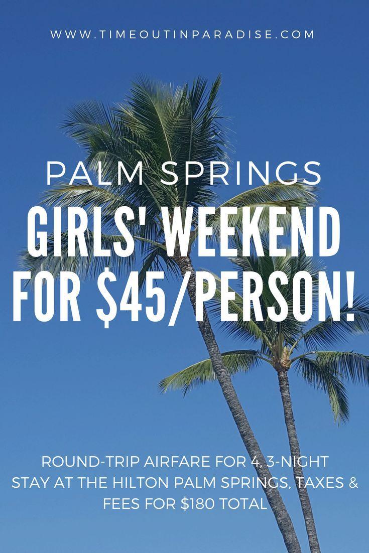 palm springs girls' getaway weekend for $45 each!! #palmsprings