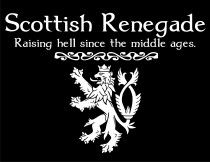 Scottish Renegade Raising hell since the middle ages.