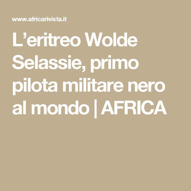 L'eritreo Wolde Selassie, primo pilota militare nero al mondo | AFRICA