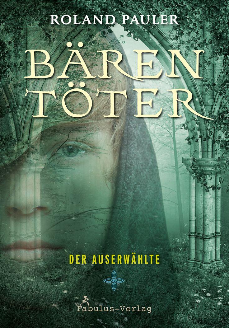 """Roland Pauler erzählt in """"Der Bärentöter. Der Auserwählte"""" die abenteuerliche Geschichte eines Bauernjungen, der im Spätmittelalter aufwächst und zum Kämpfer für das Gute wird / neu im Fabulus-Verlag"""