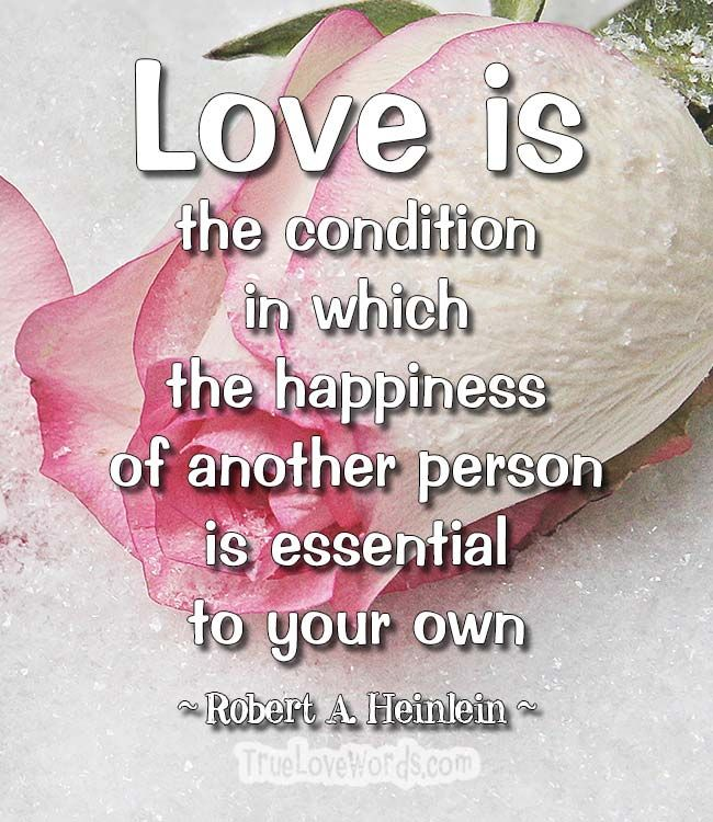 Love is the condition in which the happiness of another person is essential to your own. ~ Robert A. Heinlein ~ #LoveQuotes #relationships #dating